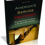 AMERICA'S SERVICE MELTDOWN: RESTORING SERVICE EXCELLENCE IN THE AGE OF THE CUSTOMER
